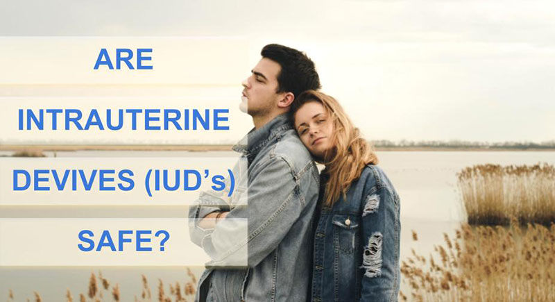 ARE INTRAUTERINE DEVIVES (IUD'S) SAFE?