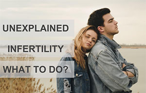 UNEXPLAINED INFERTILITY WHAT TO DO?